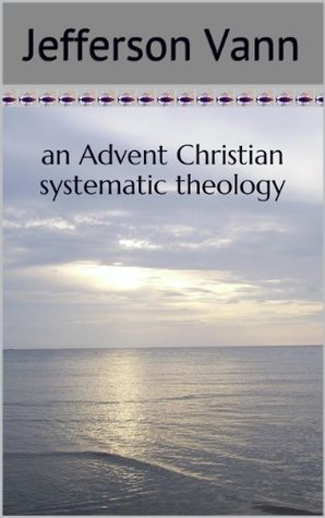 An Advent Christian Systematic Theology