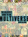 The Believer's Guide to the Multiverse