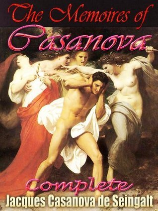 Casanova : THE COMPLETE MEMOIRS OF JACQUES CASANOVA