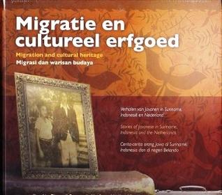 Migratie en Cultureel Erfgoed: Verhalen van Javanen in Suriname - Indonesië en Nederland / Migrasi dan Warisan Budaya: Cerita-cerita Orang Jawa di Suriname - Indonesia dan di Negeri Belanda