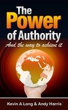 The Power of Authority: And the Way to Achieve it.