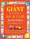 The GIANT Encyclopedia of Arts  Craft Activities: Over 500 Art and Craft Activities Created by Teachers for Teachers