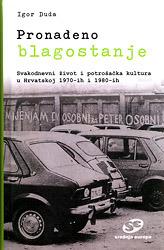 Pronađeno blagostanje: Svakodnevni život i potrošačka kultura u Hrvatskoj 1970-ih i 1980-ih
