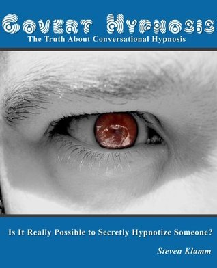 Covert Hypnosis: the Truth About Conversational Hypnosis - Is It Really Possible to Secretly Hypnotize Someone? (Covert, Secret, or Conversational Hypnosis)