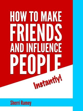How To Make Friends And Influence People Instantly!