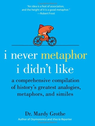 I Never Metaphor I Didnt Like A Comprehensive Compilation Of