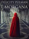 I, Morgana by Felicity Pulman