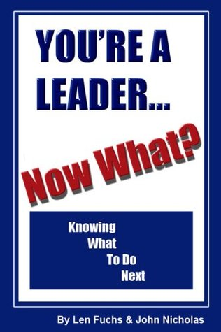 You're A Leader -- Now What? Knowing What To Do Next