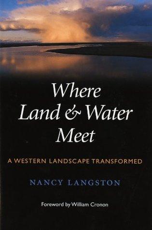 Where land & water meet: a Western landscape transformed (Weyerhaeuser Environmental Books)
