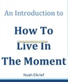 An introduction to how to live in the moment