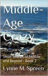 Middle-Age Crazy: Short Stories of Midlife and Beyond - Book 2 (Middle-Age Crazy Short Stories)