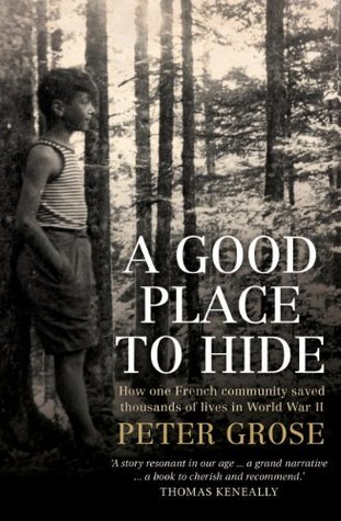 A good place to hide how one french village saved thousands of a good place to hide how one french village saved thousands of lives during world war ii by peter grose fandeluxe Images