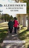 Alzheimer's A Beginning Guide