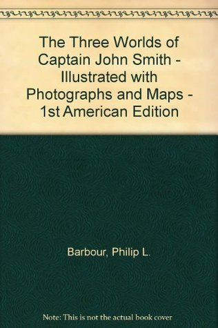 The Three Worlds of Captain John Smith - Illustrated with Photographs and Maps - 1st American Edition