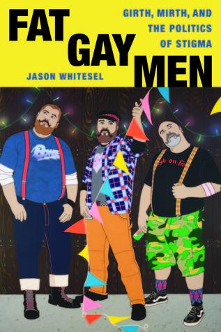 Fat Gay Men: Girth, Mirth, and the Politics of Stigma EPUB
