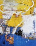 Gustavo Ramos Rivera: The Poetics of Painting, Paintings, Monotypes and Collages, 1981-2005