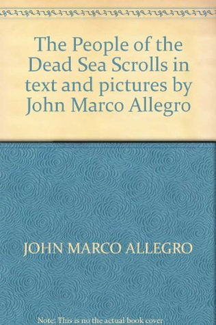 The People of the Dead Sea Scrolls: In text and pictures by John Marco Allegro