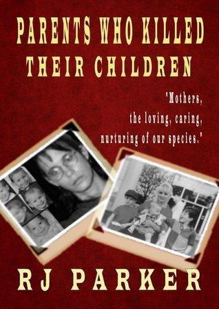 Parents Who Killed Their Children: Filicide - R.J. Parker