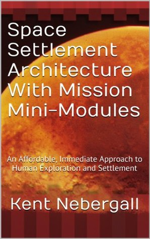 Space Settlement Architecture With Mission Mini-Modules: An Affordable, Immediate Approach to Human Exploration and Settlement
