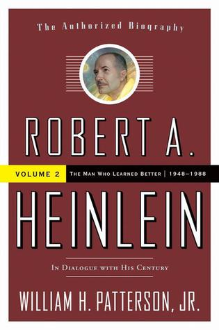 Robert A. Heinlein: In Dialogue with His Century Volume 2: The Man Who Learned Better