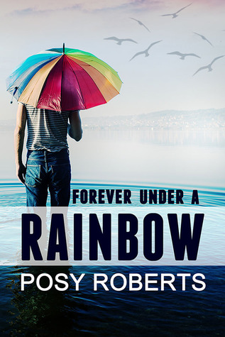 Ebook Forever Under a Rainbow by Posy Roberts PDF!