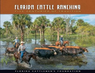 Florida Cattle Ranching: Five Centuries of Tradition