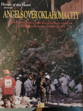 Angels Over Oklahoma City: First Pictorial History of the Rescue and Recovery Effort in Oklahoma City