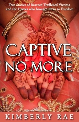 Captive No More: True Stories of Rescued Trafficking Victims and the Heroes Who Brought Them to Freedom