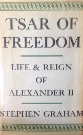 Tsar of Freedom: Life & Reign of Alexander II