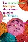 La merveilleuse boutique de crèmes glacées de Viviane by Abby Clements