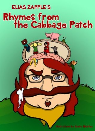 Elias Zapples Rhymes from the Cabbage Patch: Illustrated Childrens Book About Mutant Slugs, Goldilocks, Cinderella, Pigs & Killer Mice (Zany, Funny Poems For Preteens 1)