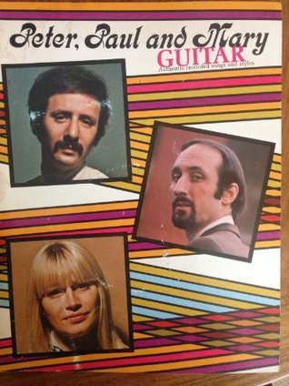 Peter, Paul and Mary Guitar: Authentic Recorded Songs and Styles