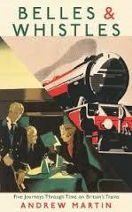 Belles and Whistles: Five Journeys Through Time on Britain's Trains
