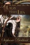 A Lady Never Lies by Stephanie Burkhart