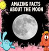 Amazing Facts about the MOON by Dan Jackson