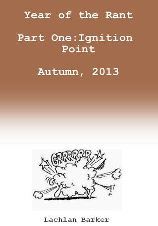 Year of the Rant. Part One: Ignition Point, Autumn, 2013.
