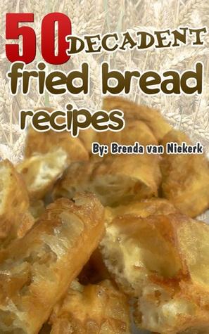 Ebook 50 Decadent Fried Bread Recipes by Brenda Van Niekerk PDF!