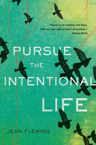 """Pursue the Intentional Life: """"Teach us to number our days, that we may gain a heart of wisdom."""" Psalm 90:12"""