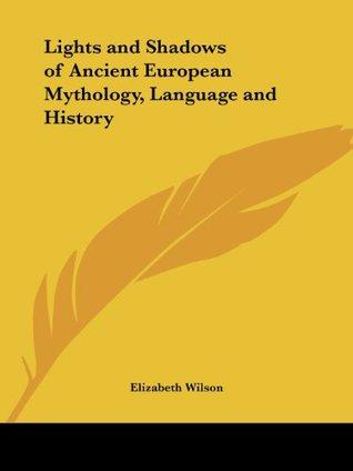 Lights and Shadows of Ancient European Mythology, Language and History