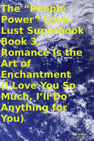 "The ""People Power"" Love-Lust Superbook Book 3. Romance Is the Art of Enchantment"