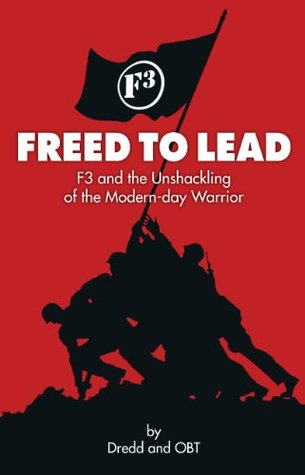 Freed To Lead: F3 and the Unshackling of the Modern-day Warrior