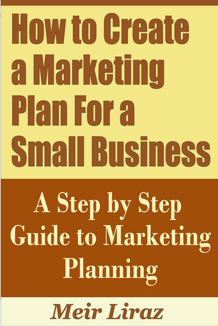 How to Create a Marketing Plan For a Small Business: A Step by Step Guide to Marketing Planning