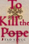 To Kill the Pope: An Ecclesiastical Thriller