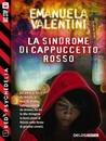 La sindrome di Cappuccetto Rosso by Emanuela Valentini
