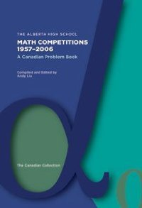 The Alberta High School Math Competitions 1957-2006: A Canadian Problem Book