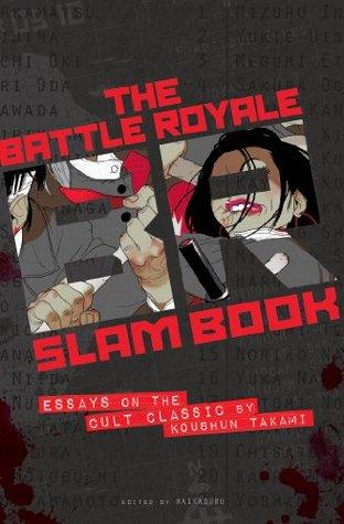 The Battle Royale Slam Book: Essays on the Cult Classic by Koushun Takami