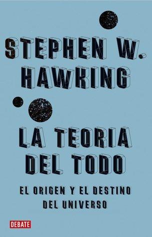 La teoría del todo. El origen y el destino del Universo por Stephen Hawking, Javier García Sanz