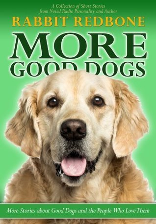 More Good Dogs: More Stories About Good Dogs and the People Who Love Them