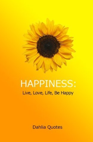 Happiness: Live, Love, Life, Be Happy