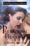 Paranormal Pleasures II Ten More Tales of Supernatural Seduction by Roxanne Rhoads